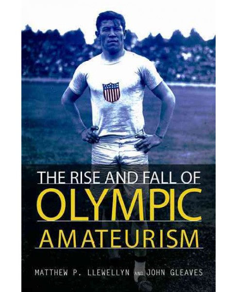 Rise and Fall of Olympic Amateurism (Paperback) (Matthew P. Llewellyn & John Gleaves) - image 1 of 1