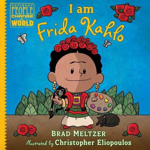 I Am Frida Kahlo - (Ordinary People Change the World) by  Brad Meltzer (Hardcover) - image 1 of 1