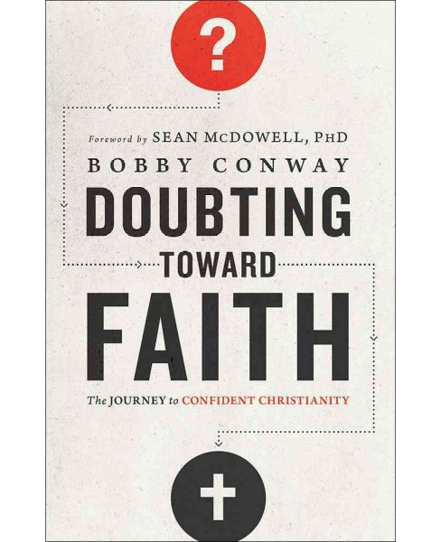Doubting Toward Faith : The Journey to Confident Christianity (Paperback) (Bobby Conway) - image 1 of 1