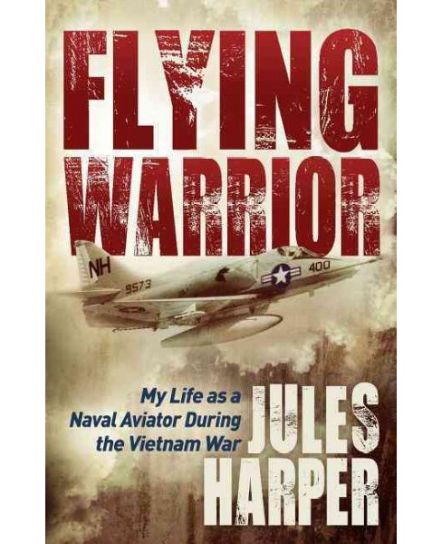 Flying Warrior : My Life As a Naval Aviator During the Vietnam War (Paperback) (Jules Harper) - image 1 of 1