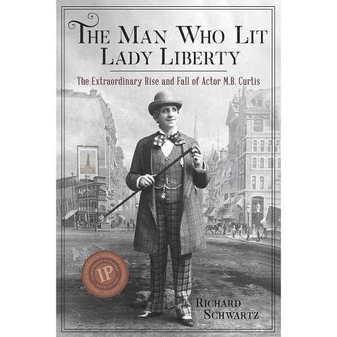 The Man Who Lit Lady Liberty - by  Richard Schwartz (Paperback) - image 1 of 1