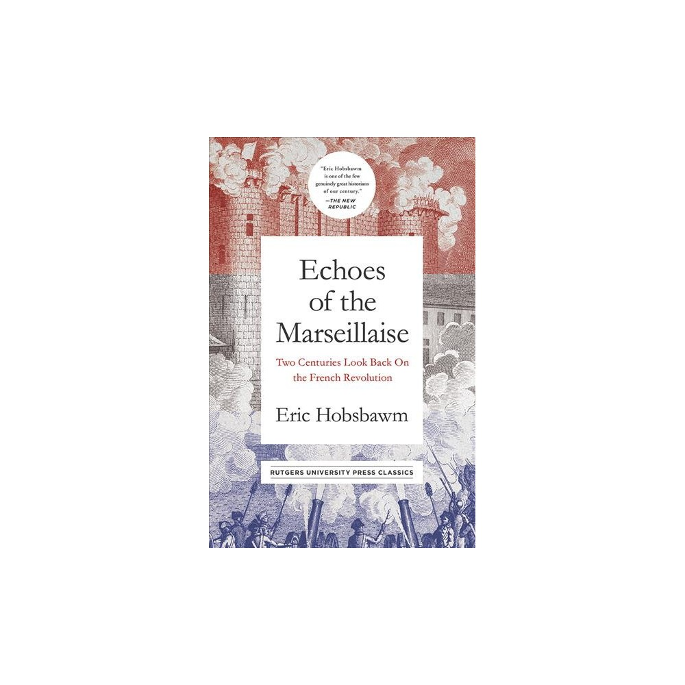 Echoes of the Marseillaise : Two Centuries Look Back on the French Revolution - Reprint (Hardcover)