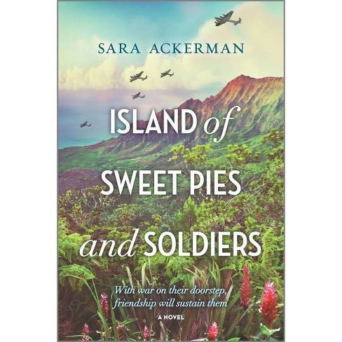 Island of Sweet Pies and Soldiers 02/13/2018 - by Sara Ackerman (Paperback) - image 1 of 1