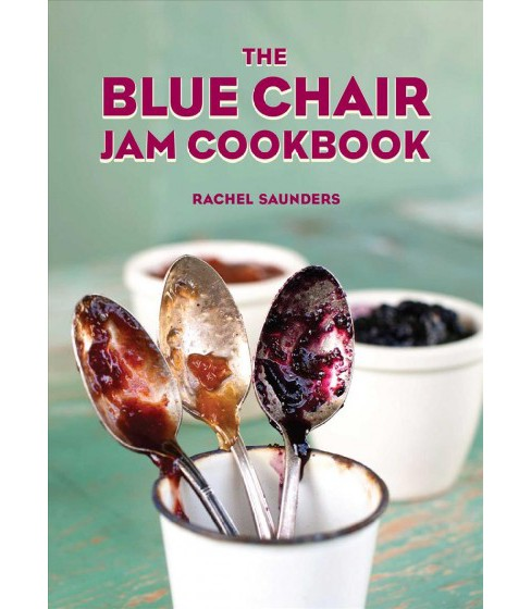 Blue Chair Jam Cookbook (Reprint) (Paperback) (Rachel Saunders) - image 1 of 1