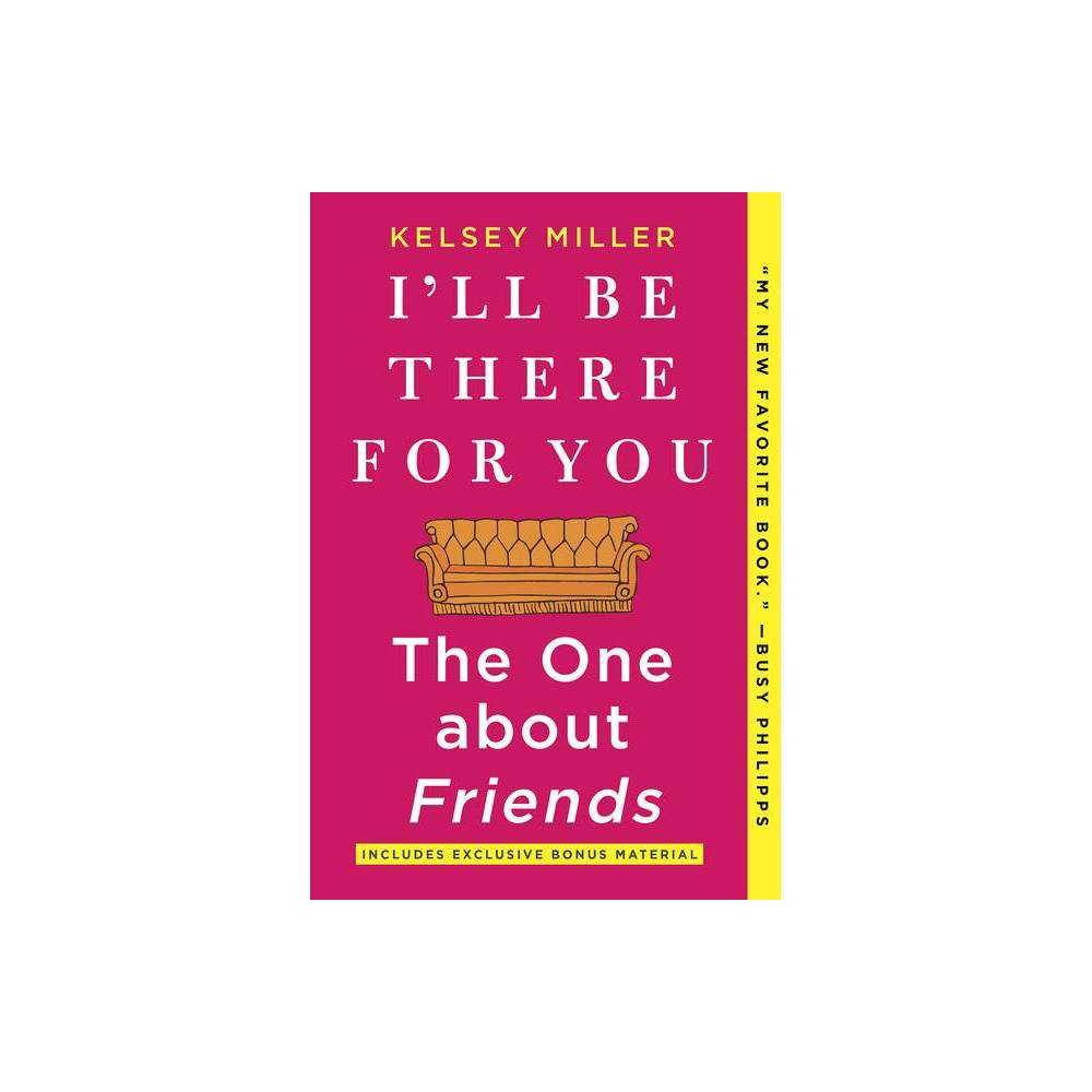 I Ll Be There For You The One About Friends By Kelsey Miller Paperback