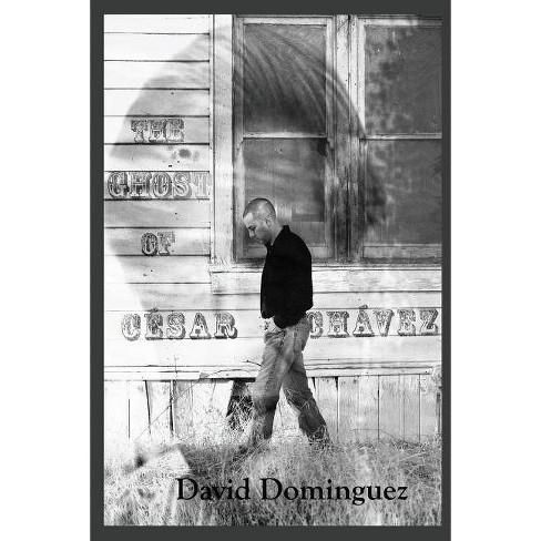 The Ghost of Cesar Chavez - by  David Dominguez (Paperback) - image 1 of 1