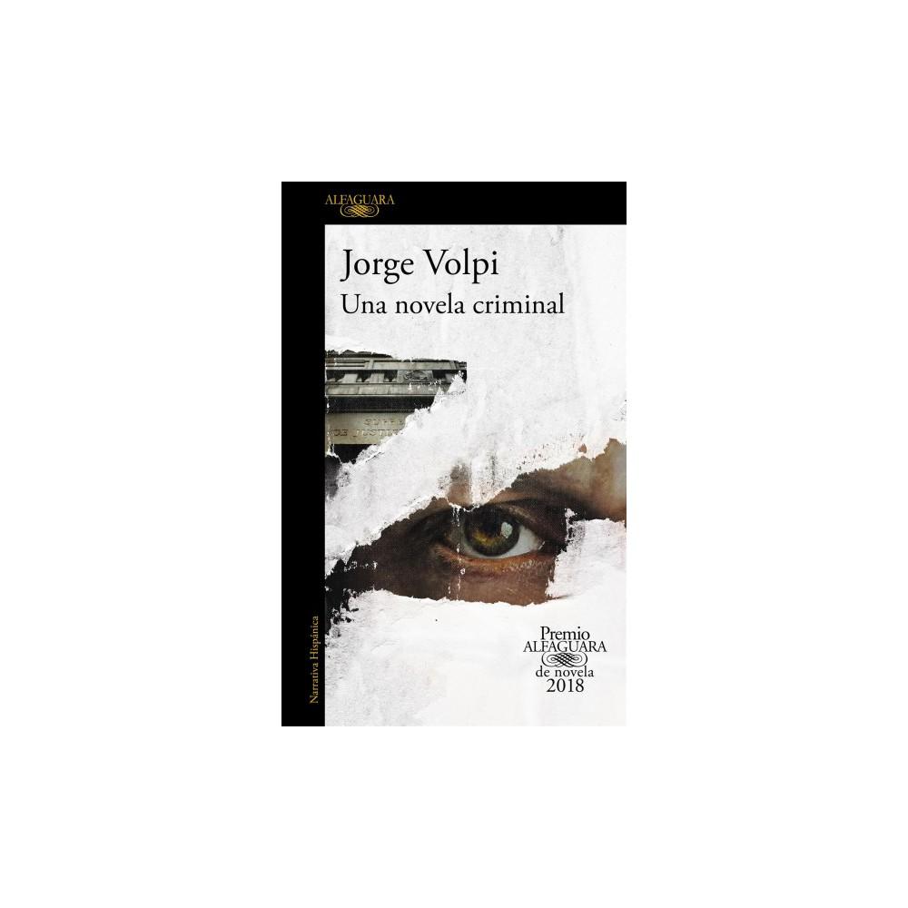 Una novela criminal / A Criminal Novel - by Jorge Volpi Escalante (Paperback)