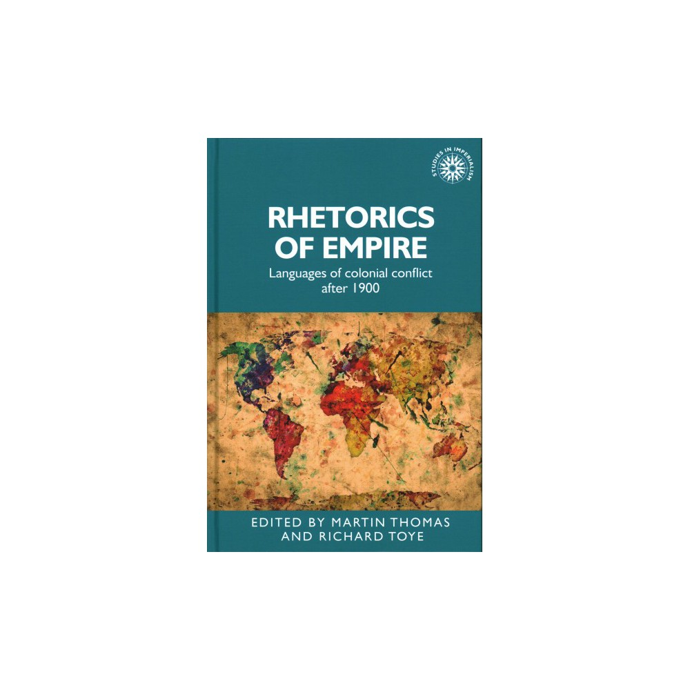 Rhetorics of Empire : Languages of Colonial Conflict After 1900 (Hardcover)