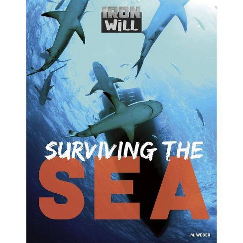 Surviving the Sea - (Iron Will) by  M Weber (Hardcover) - image 1 of 1
