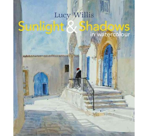 Sunlight & Shadows in Watercolour (Hardcover) (Lucy Willis) - image 1 of 1