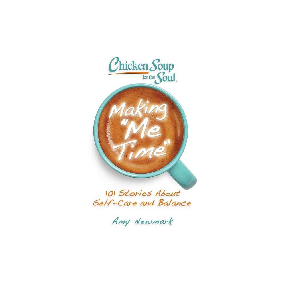 Chicken Soup For The Soul Making Me Time By Amy Newmark Paperback