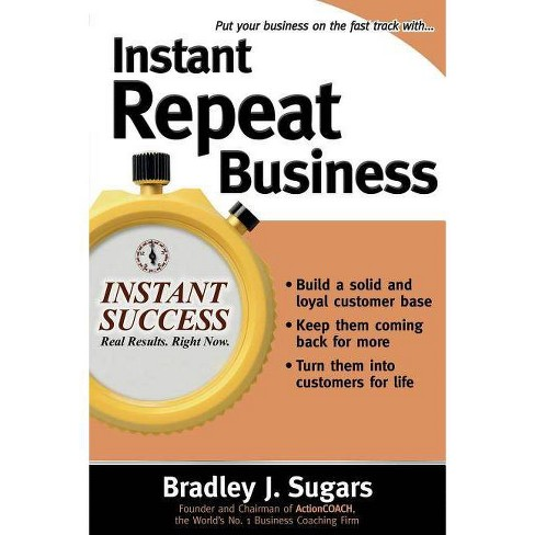 Instant Repeat Business - (Instant Success) by  Bradley J Sugars & Brad Sugars (Paperback) - image 1 of 1