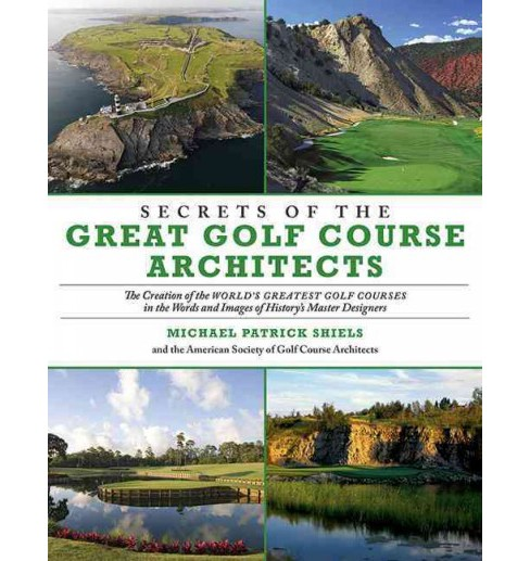 Secrets of the Great Golf Course Architects : The Creation of the WORLD'S GREATEST GOLF COURSES in the W - image 1 of 1