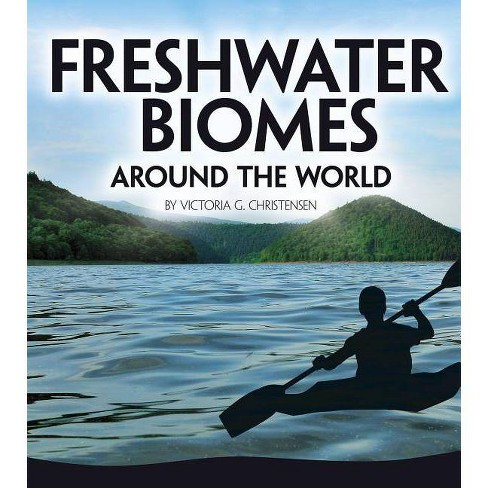 Freshwater Biomes Around the World - (Exploring Earth's Biomes) by  Victoria G Christensen (Paperback) - image 1 of 1