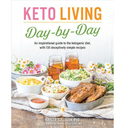Keto Living Day by Day : An Inspirational Guide to the Ketogenic Diet, With 130 Deceptively Simple - image 1 of 1