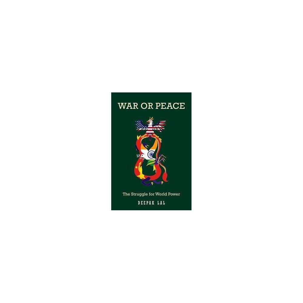 War or Peace : The Struggle for World Power - by Deepak Lal (Hardcover)
