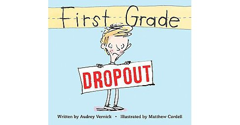 First Grade Dropout (School And Library) (Audrey Vernick) - image 1 of 1