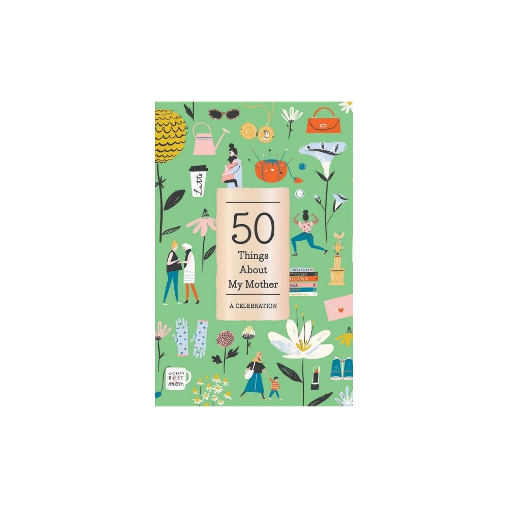 50 Things About My Mother : A Celebration - (Paperback) 50 Things About My Mother : A Celebration - (Paperback)