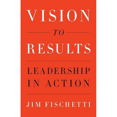 Vision to Results - by  Jim Fischetti (Paperback) - image 1 of 1