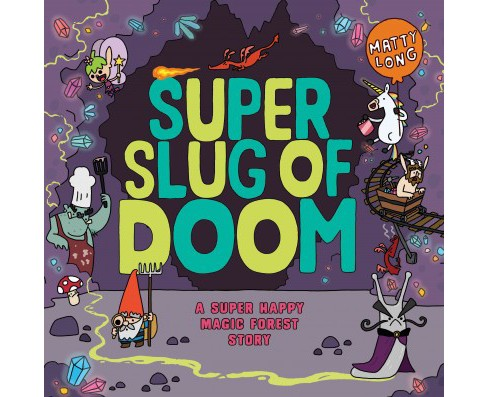 Super Slug of Doom : A Super Happy Magic Forest Story -  by Matty Long (School And Library) - image 1 of 1