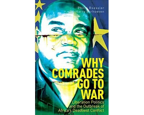 Why Comrades Go to War : Liberation Politics and the Outbreak of Africa's Deadliest Conflict - Reprint - image 1 of 1