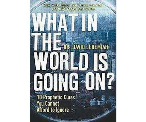 What in the World Is Going On? : 10 Prophetic Clues You Cannot Afford to Ignore (Paperback) (David - image 1 of 1