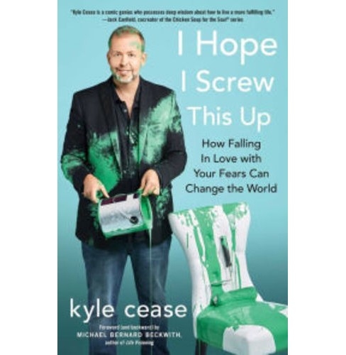 I Hope I Screw This Up : How Falling in Love With Your Fears Can Change the World (Hardcover) (Kyle - image 1 of 1