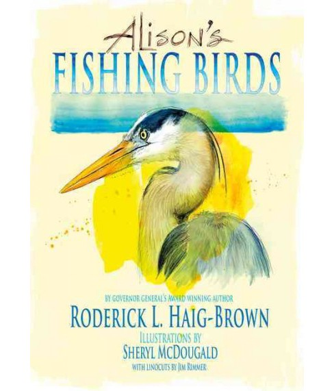 Alison's Fishing Birds -  by Roderick Haig-Brown (Hardcover) - image 1 of 1