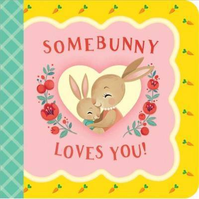 Somebunny Loves You - by Minnie Birdsong (Board Book)