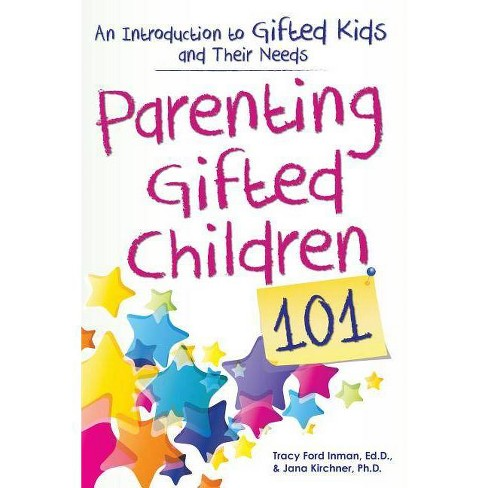Parenting Gifted Children 101 - by  Tracy Inman & Jana Kirchner (Paperback) - image 1 of 1