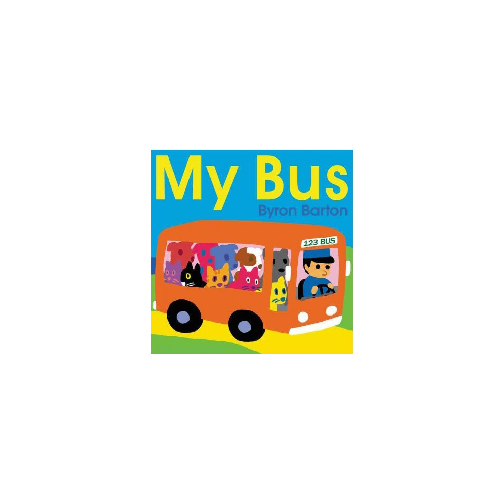My Bus - by Byron Barton (School And Library)