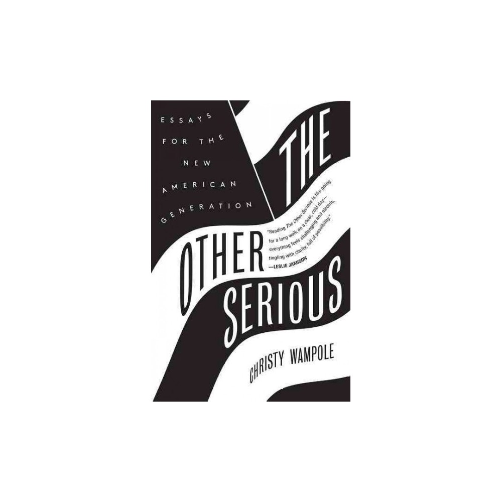Other Serious : Essays for the New American Generation (Reprint) (Paperback) (Christy Wampole)