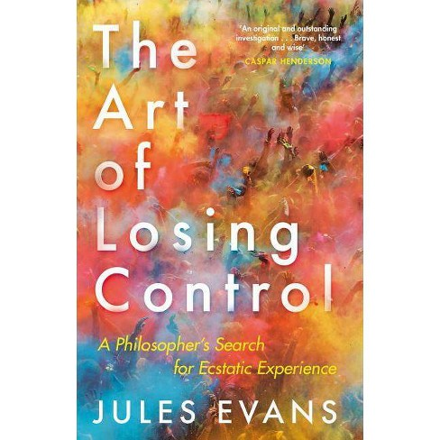 The Art of Losing Control - by  Jules Evans (Paperback) - image 1 of 1