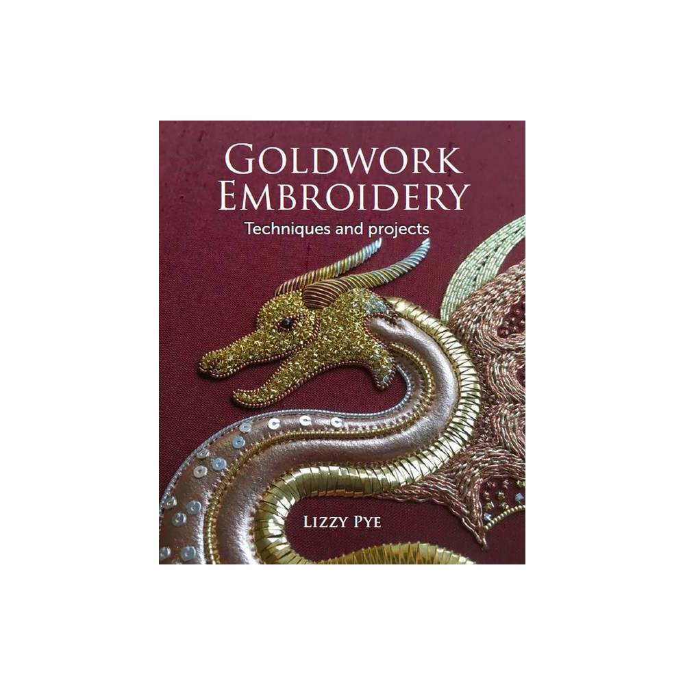 Goldwork Embroidery By Lizzy Pye Paperback