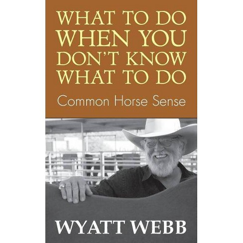 What to Do When You Don't Know What to Do - by  Wyatt Webb (Paperback) - image 1 of 1