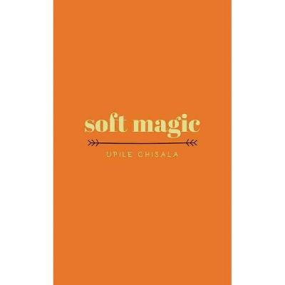 Soft Magic - by  Upile Chisala (Paperback)
