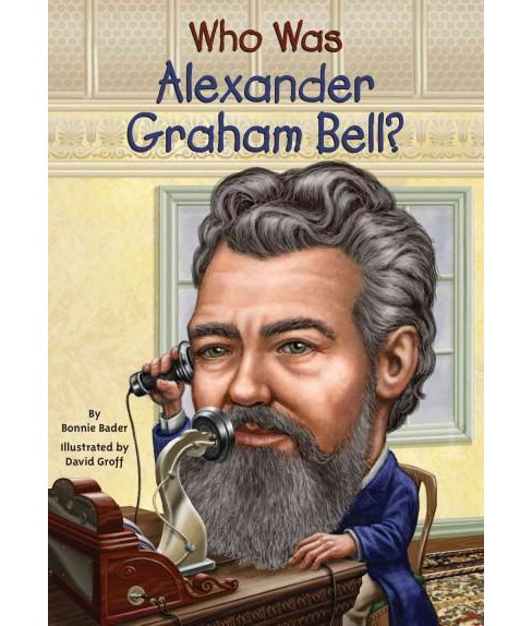 Who Was Alexander Graham Bell? (Paperback) (Bonnie Bader) - image 1 of 1