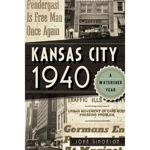 Kansas City 1940: A Watershed Year by John Simonson - image 1 of 1
