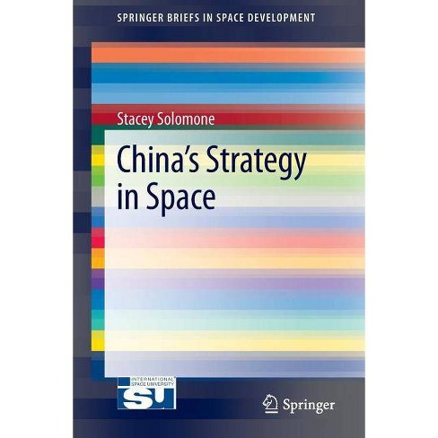 China's Strategy in Space - (Springerbriefs in Space Development) by  Stacey Solomone (Paperback) - image 1 of 1