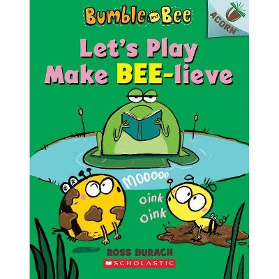 Let's Play Make Bee-Lieve - (Bumble and Bee) by Ross Burach (Paperback)
