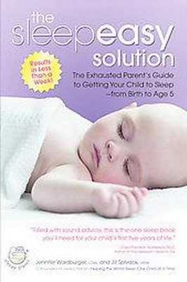 Sleepeasy Solution : The Exhausted Parent's Guide to Getting Your Child to Sleep- from Birth to Age 5