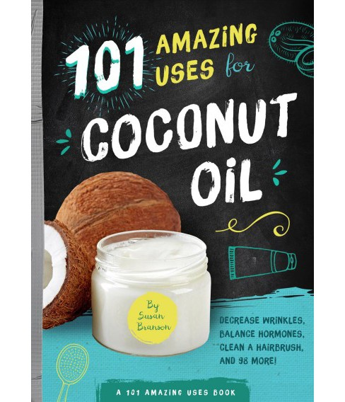 101 Amazing Uses for Coconut Oil : Decrease Wrinkles, Balance Hormones, Clean a Hairbrush and 98 More! - image 1 of 1