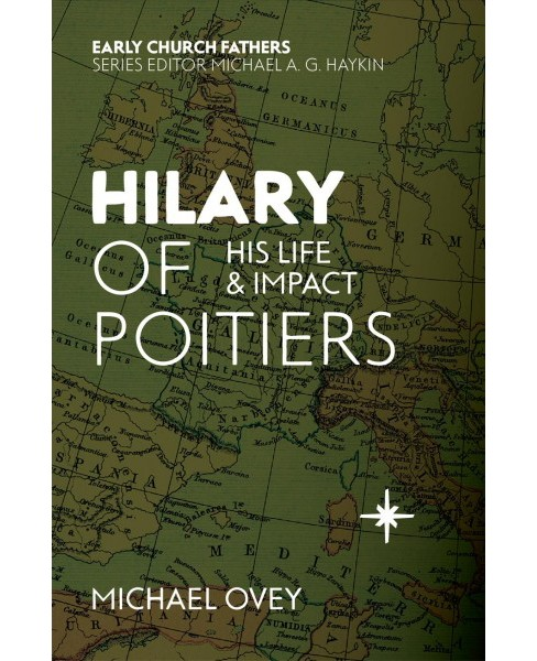Hilary of Poitiers : His Life and Impact -  (Biography) by Michael Ovey (Paperback) - image 1 of 1