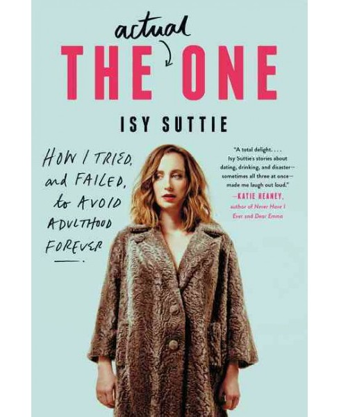 Actual One : How I Tried, and Failed, to Avoid Adulthood Forever (Reprint) (Paperback) (Isy Suttie) - image 1 of 1