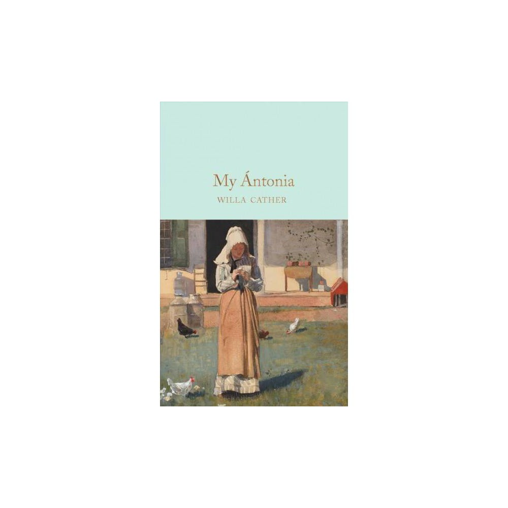 My Antonia - by Willa Cather (Hardcover)
