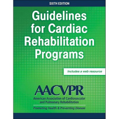 Guidelines for Cardiac Rehabilitation Programs - 6th Edition by  Aacvpr (Paperback)