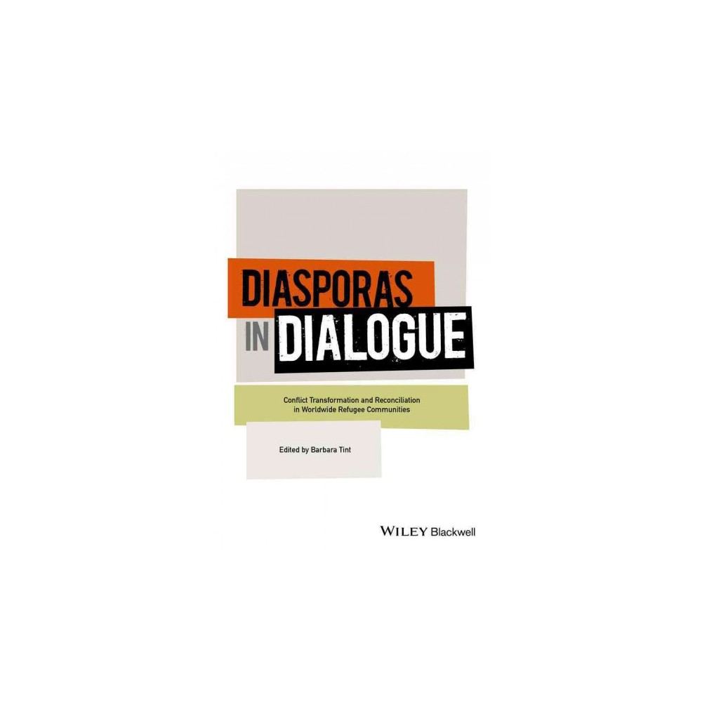 Diasporas in Dialogue : Conflict Transformation and Reconciliation in Worldwide Refugee Communities