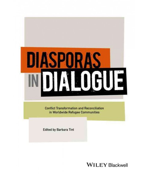 Diasporas in Dialogue : Conflict Transformation and Reconciliation in Worldwide Refugee Communities - image 1 of 1