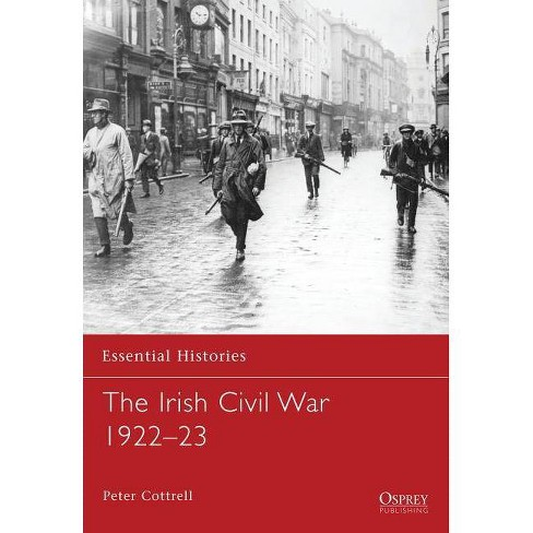 The Irish Civil War 1922-23 - (Essential Histories (Osprey Publishing)) by  Peter Cottrell (Paperback) - image 1 of 1