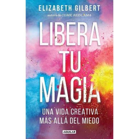 Libera Tu Magia / Big Magic - by  Elizabeth Gilbert (Paperback) - image 1 of 1